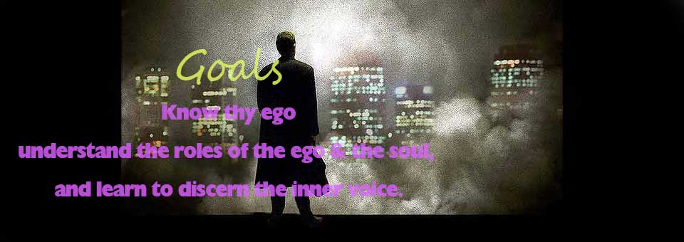 understand the roles of the ego & the soul, and learn to discern the inner voice.